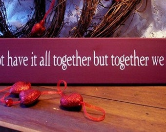 We may not have it all together Wood Sign Wall Decor Family Saying