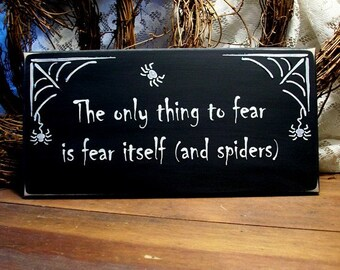 The Only Thing to Fear is Fear Itself and Spiders Wood Sign Halloween Painted