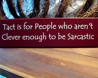 Funny Wood Sign Tact is for People who aren't Clever enough to be Sarcastic