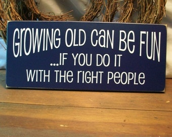 Growing Old Can Be Fun Wood Sign Wall Decor Friendship Old Friends Best Friends
