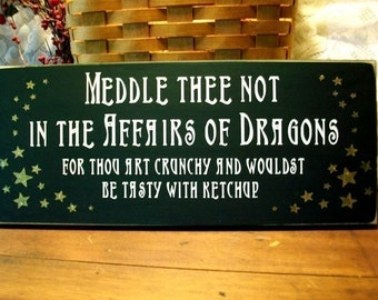 Meddle Thee Not in the Affairs of Dragons Painted Wood Sign