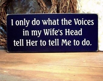 Wood Sign Husband I Only Do What the Voices in My Wife's Head Funny Painted