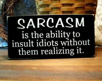 Sarcasm Wood Sign Funny Insult Idiots Plaque Wall Decor