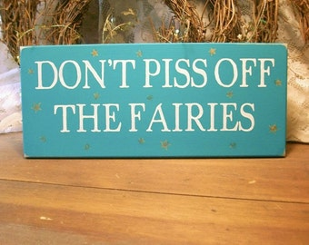Don't Piss Off The Fairies Painted Wood Sign Garden Funny