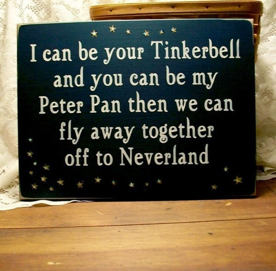 Disney Quote Plaques: I Can Be Your Tinkerbell And You Can Be My Peter Pan...Sign