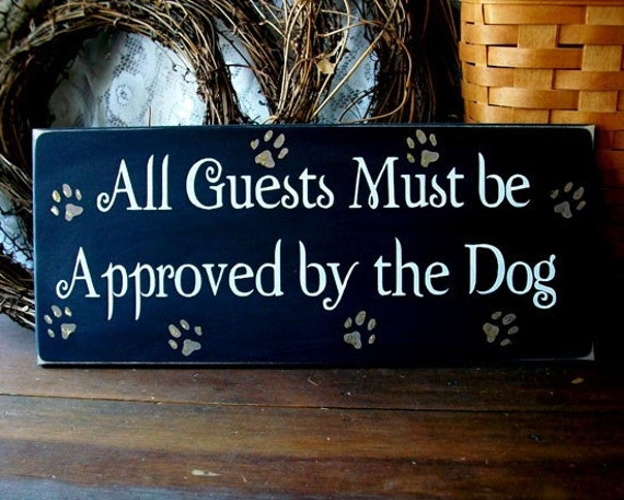 Dog Sign Wood All Guests Must be Approved by the Dog