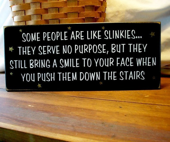 Some People are like Slinkies Funny Sign Painted Wood