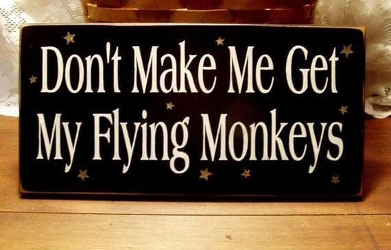 Don't Make Me Get My Flying Monkeys Wood Sign Painted Primitive