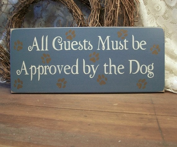 Dog Wood Wall Sign All Guests Must be Approved by the Dog Painted Primitive