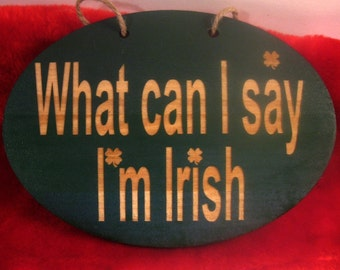 Wooden sign What can I say I'm Irish