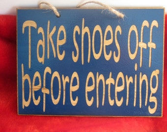 Take off shoes before entering 5in x 7in Wooden Sign