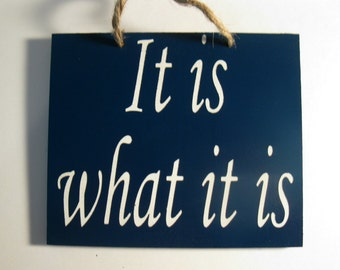 Wooden Painted It is what it is Sign