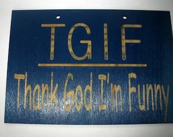 TGIF Thank God I'm Funny wooden sign