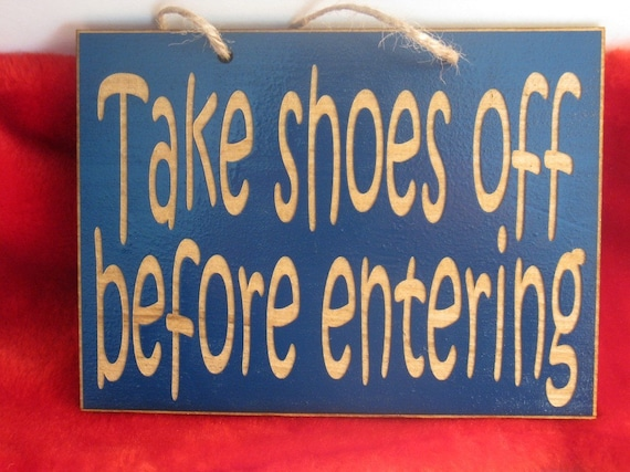 take off shoes before entering 5in x 7in wooden sign. Black Bedroom Furniture Sets. Home Design Ideas