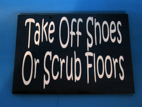 Take off shoes or scrub floors Painted Wooden Sign