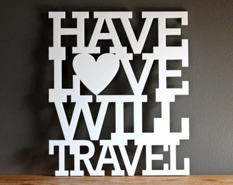 Have love will travel acrylic sign - wall decoration for vintage or modern decor