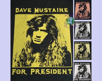 Dave Mustaine For President T-Shirt - Your SIZE and COLOR - Short Sleeves - Custom - Black and dark colored shirts