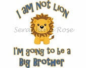 Perfect Personalized BIG BROTHER - I Am Not Lion - I'm Going To Be A Big Brother - LION - Any Size Infant or Toddler Onesie or Tshirt
