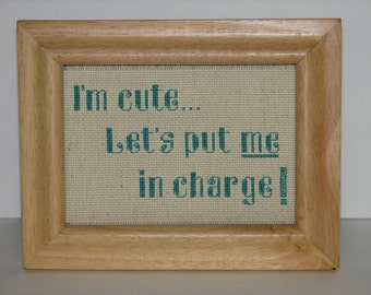 I'm cute... Let's put me in charge Counted Cross Stitch