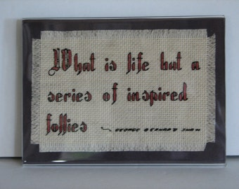 What Is Life But A Series Of Inspired Follies Counted Cross Stitch