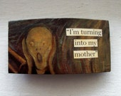 I'm turning into my mother:  hilarious repurposed SCREAM quote womens clip