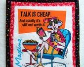 "MAXINE ""Talk Is Cheap"" 100% cotton Prewashed Handmade Pot Holder Hot Pad (#PH115A)"