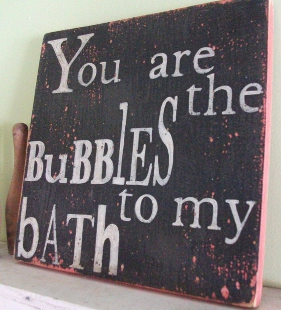 Pink and Black, You Are the Bubbles To My Bath Wooden 11x11 Rustic Handpainted Word Art Sign