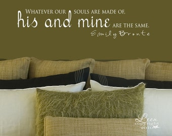 Whatever Our Souls Are Made of Emily Bronte quote vinyl Wall Decal - Lettering Quote Wall Decal - His and Mine Decal - Wedding Bedroom
