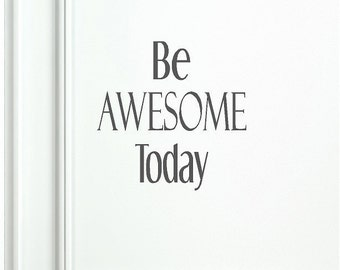 "Inspirational Wall Decal ""Be Awesome Today"" - Matte Vinyl Removable Interior in 45 Colors"