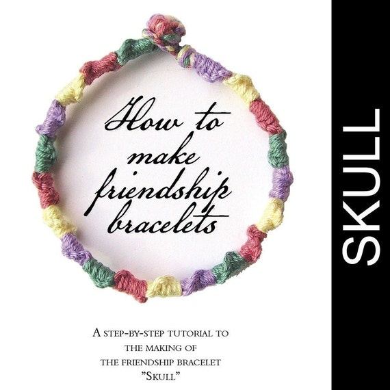 eBook - A Tutorial to Friendship Bracelets plus The Skull Pattern - INSTANT DOWNLOAD