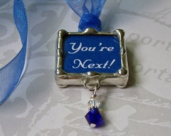 You're Next, Wedding Bouquet Charm, Bridal Charm, Soldered Glass Pendant, Tossing Bouquet Decoration, Bridesmaid, Single Ladies Gift
