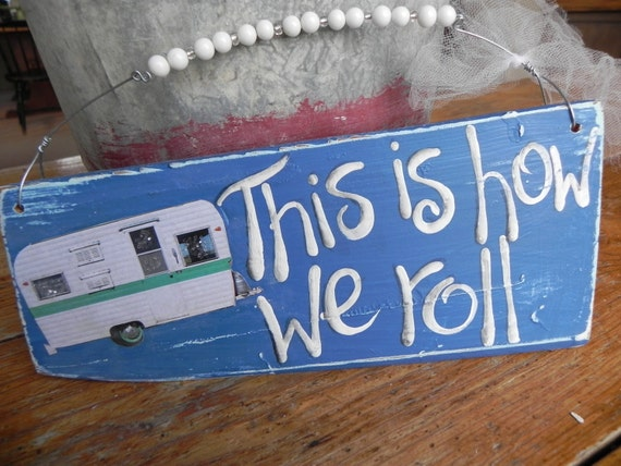 This is How We Roll Camper Vintage Travel Trailer RV Blue & Turquoise wood sign YUMMY OOAK fun retro