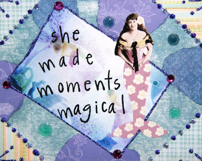 Handmade Altered Art Greeting Card, Size 4x5 1/2, She Made Moments Magical, Blank Inside