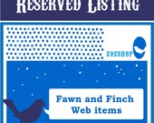 reserved listing for Fawn and Finch