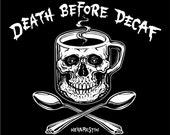 DEATH before DECAF Coffee T shirt