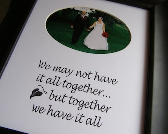 We May Not Have It All 8 x 10 Picture Photo Mat Design M14