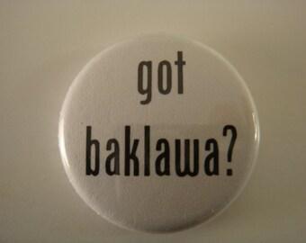 got baklawa  - Arabic baklava 1 inch pinback button