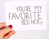 Anniversary Card. Valentine's Day Card. I Love You Card. You're My Favorite Bed Hog. Black, White.