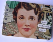 more medication please - notebook made from an Anne Taintor postcard