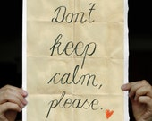 Don't keep calm please - Typographic Art Print, handwritten words, Watercolor Paper 8x12 inches, Keep Calm and Carry On Poster Spoof
