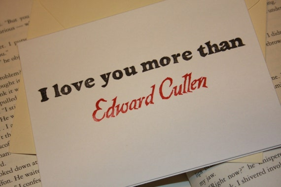 I love you more than Edward Cullen Card
