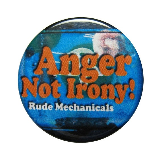 Rude Mechanicals Anger Not Irony Button