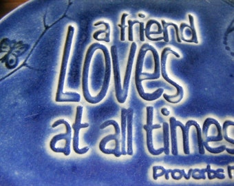 Blue inspirational porcelain pottery plaque A friend loves at all time ...