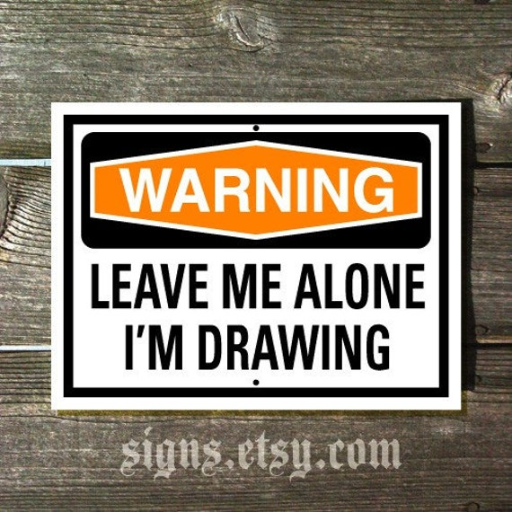 Leave Me Alone I M Drawing Sign By Signs On Etsy