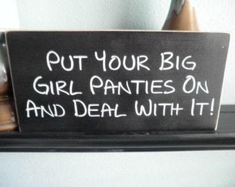 Put your big girl panties on a deal with it Wood Sign