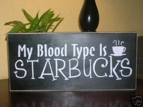 My Blood Type is Starbucks Wood Wall Decorative Coffe Sign
