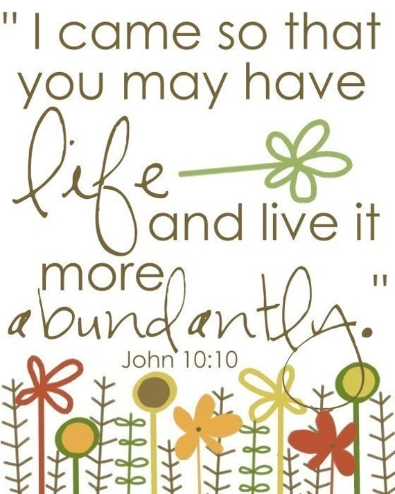 I came so that you may have life, and have it more abundantly....scripture 8 by 10 print.