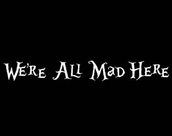 We're All Mad Here - Alice in Wonderland - Laptop or Car Decal