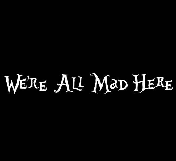 We Re All Mad Here Alice In Wonderland Laptop Or Car