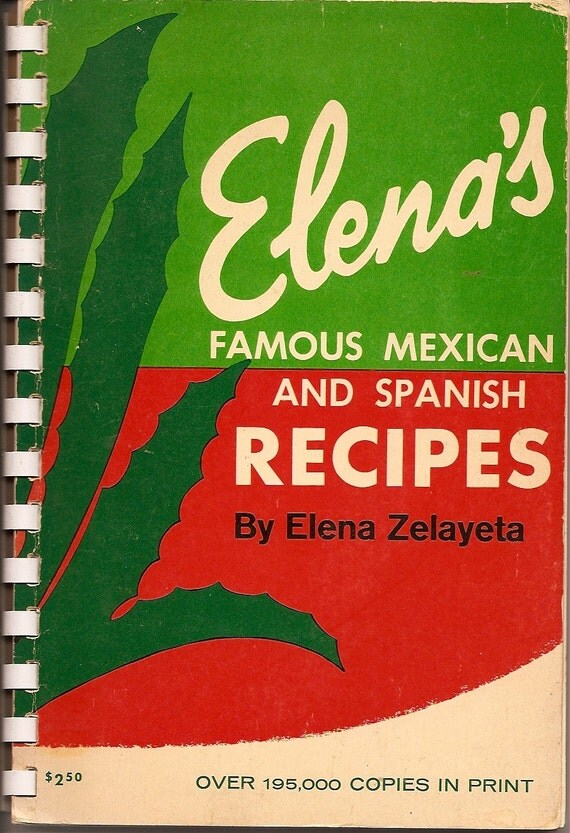Vintage Cookbook - Elena's Famous Mexican and Spanish Recipes by Elena Zelayeta